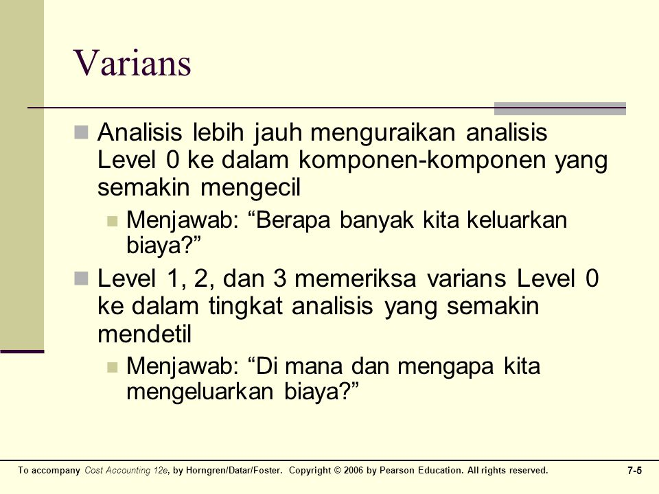 To accompany Cost Accounting 12e, by Horngren/Datar/Foster. Copyright © 2006 by Pearson Education. All rights reserved. 7-5 Varians Analisis lebih jau