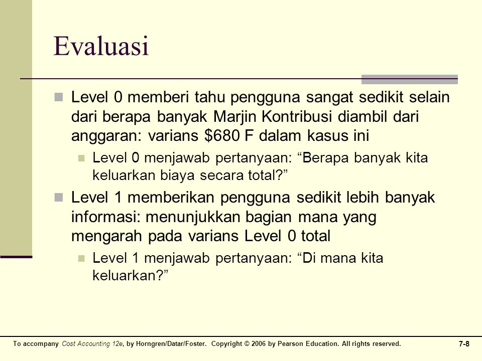To accompany Cost Accounting 12e, by Horngren/Datar/Foster. Copyright © 2006 by Pearson Education. All rights reserved. 7-8 Evaluasi Level 0 memberi t