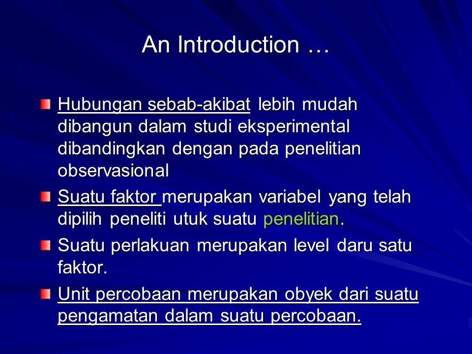 An Introduction … Hubungan sebab-akibat lebih mudah dibangun dalam studi eksperimental dibandingkan dengan pada penelitian observasional Suatu faktor