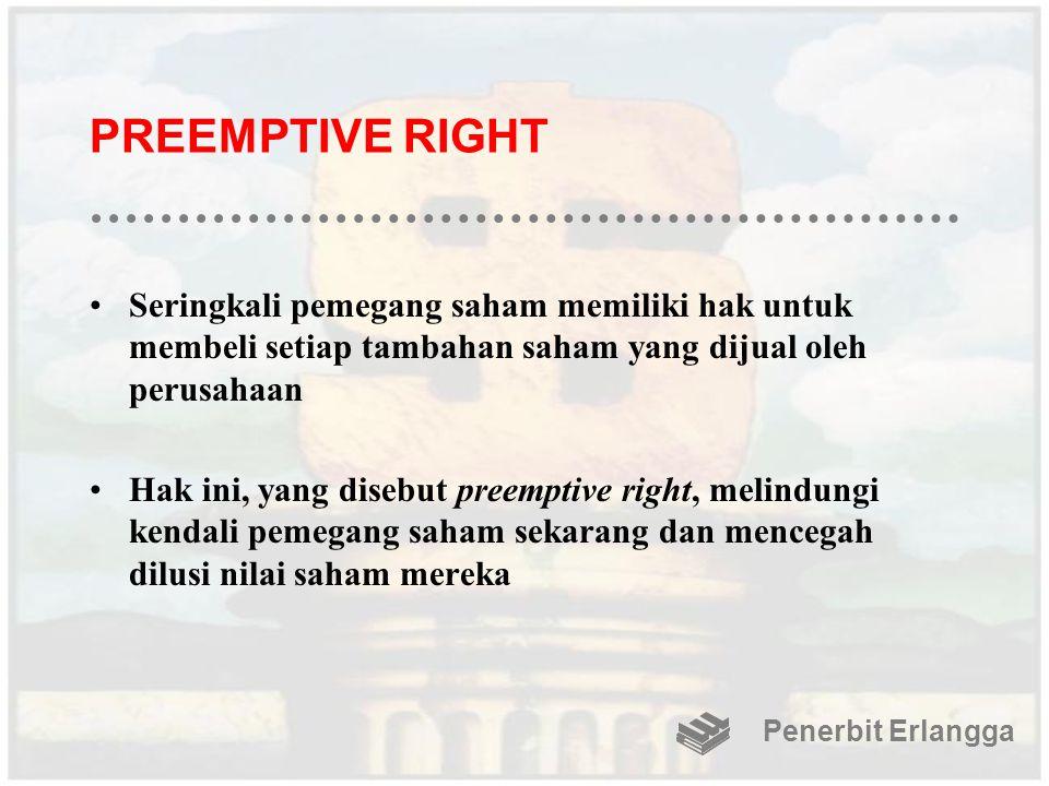 PREEMPTIVE RIGHT Seringkali pemegang saham memiliki hak untuk membeli setiap tambahan saham yang dijual oleh perusahaan Hak ini, yang disebut preempti
