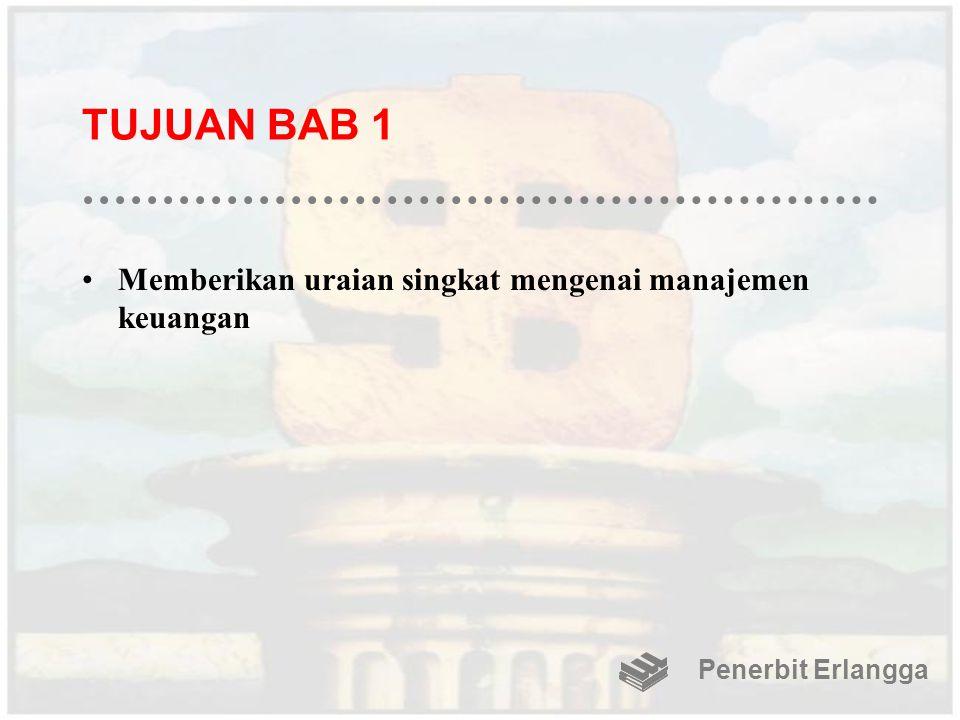 TUJUAN BAB 1 Memberikan uraian singkat mengenai manajemen keuangan Penerbit Erlangga