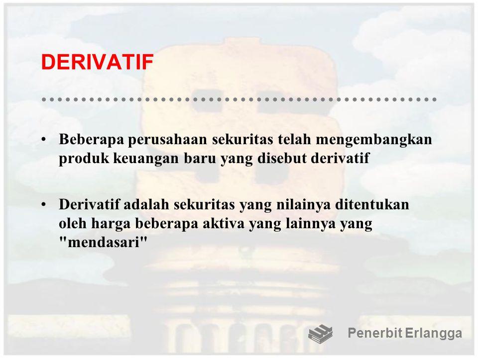 DERIVATIF Beberapa perusahaan sekuritas telah mengembangkan produk keuangan baru yang disebut derivatif Derivatif adalah sekuritas yang nilainya diten