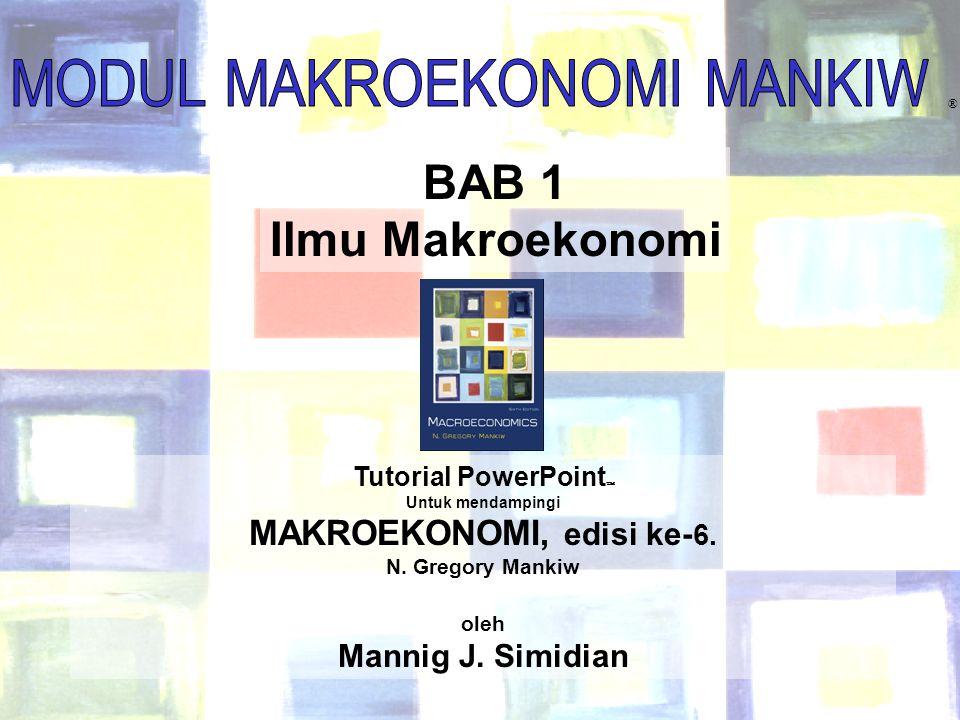 1 Chapter One BAB 1 Ilmu Makroekonomi ® Tutorial PowerPoint  Untuk mendampingi MAKROEKONOMI, edisi ke- 6. N. Gregory Mankiw oleh Mannig J. Simidian