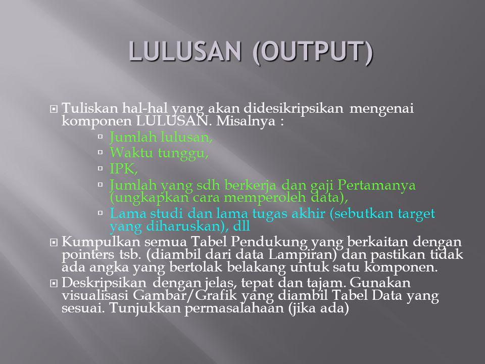 LULUSAN (OUTPUT)  Tuliskan hal-hal yang akan didesikripsikan mengenai komponen LULUSAN. Misalnya :  Jumlah lulusan,  Waktu tunggu,  IPK,  Jumlah