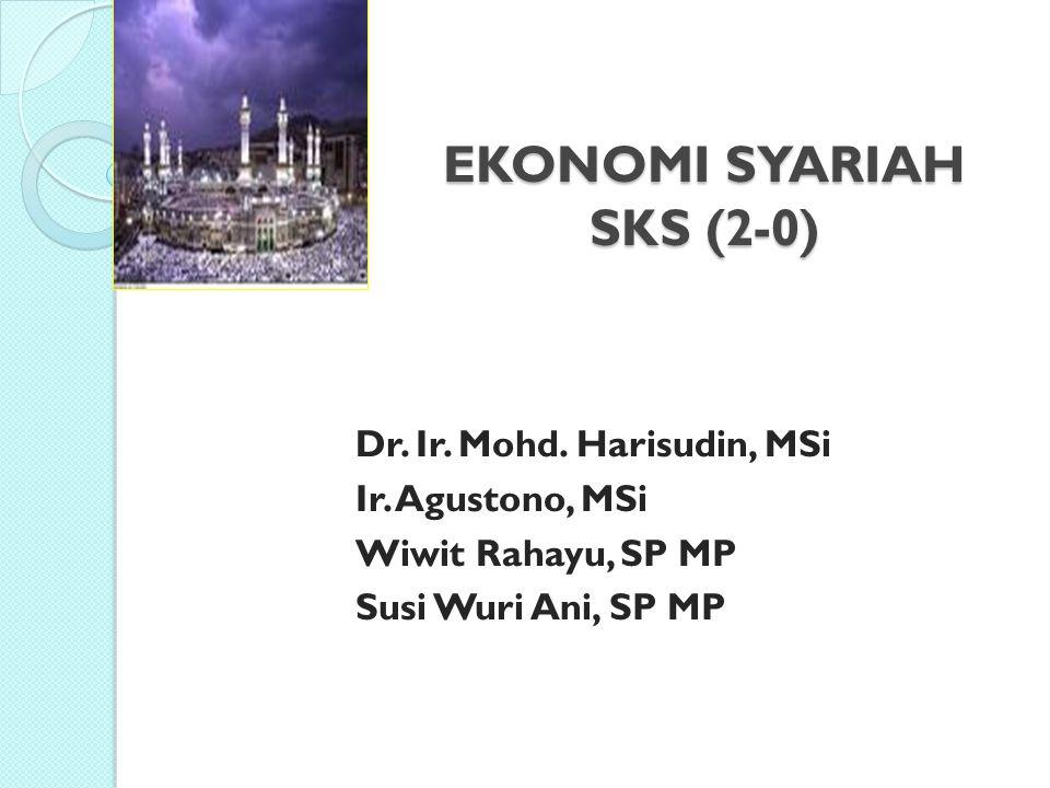 EKONOMI SYARIAH SKS (2-0) Dr. Ir. Mohd. Harisudin, MSi Ir. Agustono, MSi Wiwit Rahayu, SP MP Susi Wuri Ani, SP MP