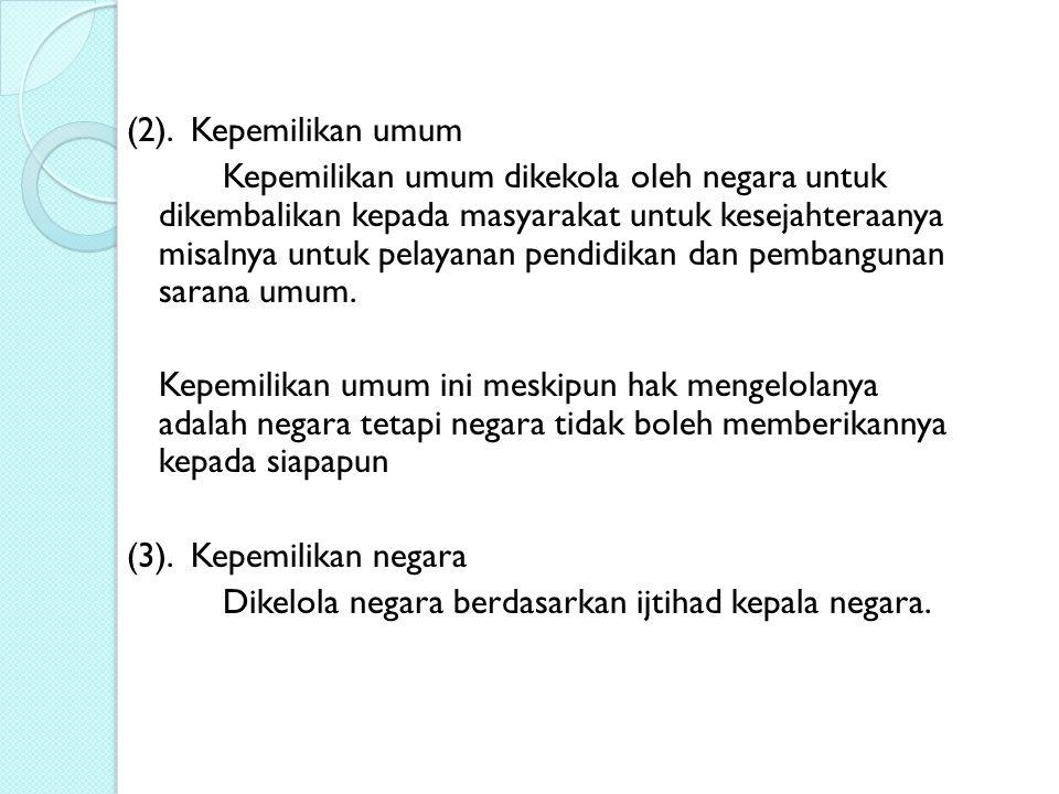 (2). Kepemilikan umum Kepemilikan umum dikekola oleh negara untuk dikembalikan kepada masyarakat untuk kesejahteraanya misalnya untuk pelayanan pendid