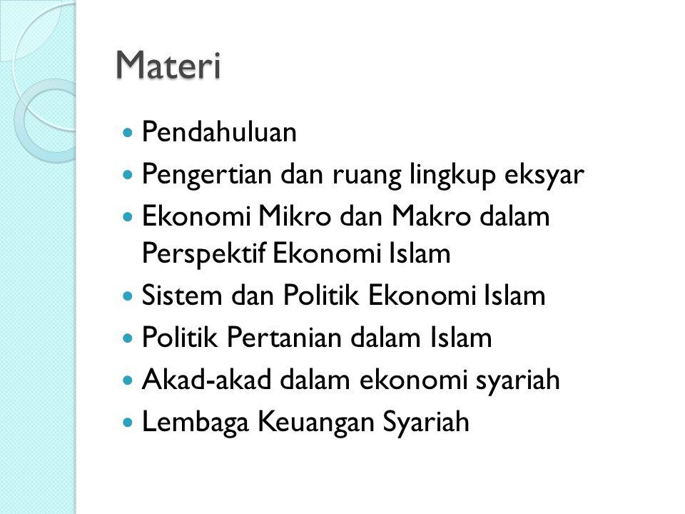 Materi Pendahuluan Pengertian dan ruang lingkup eksyar Ekonomi Mikro dan Makro dalam Perspektif Ekonomi Islam Sistem dan Politik Ekonomi Islam Politik