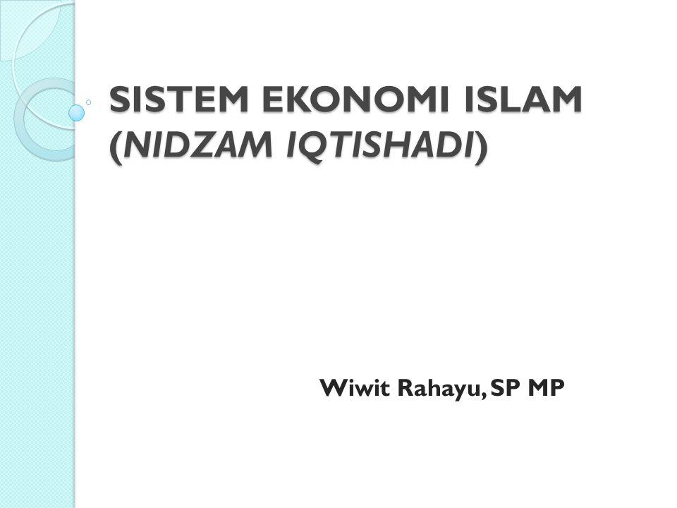 SISTEM EKONOMI ISLAM (NIDZAM IQTISHADI) Wiwit Rahayu, SP MP