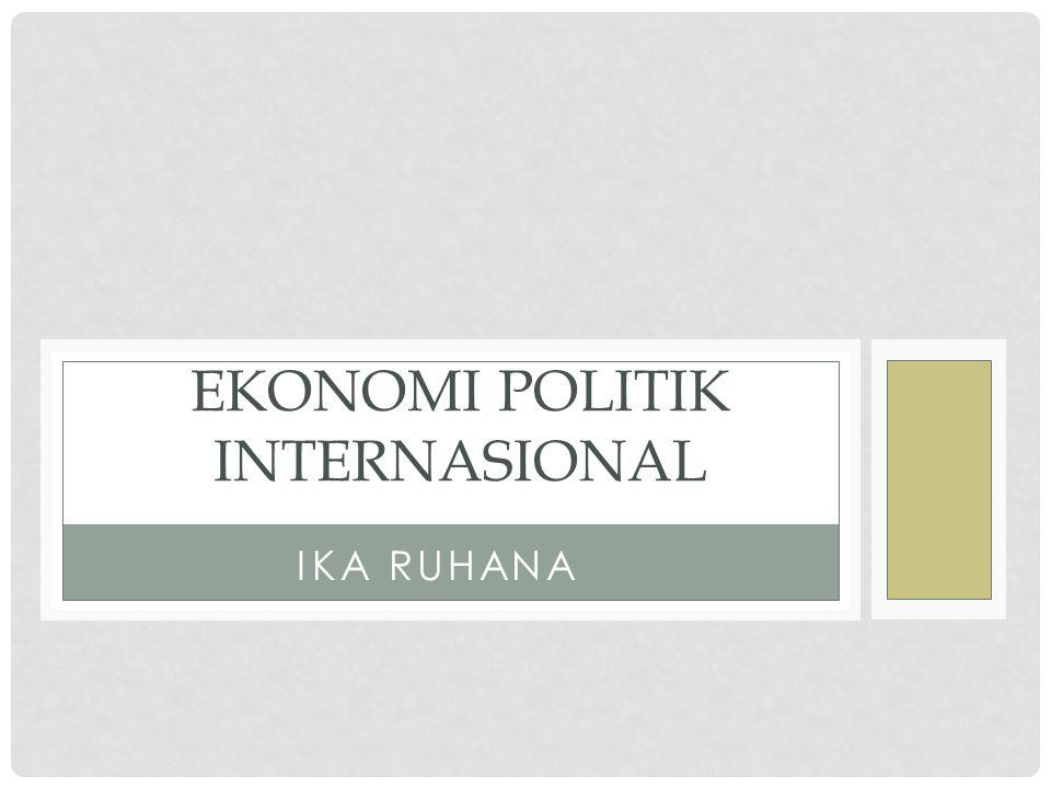 IKA RUHANA EKONOMI POLITIK INTERNASIONAL
