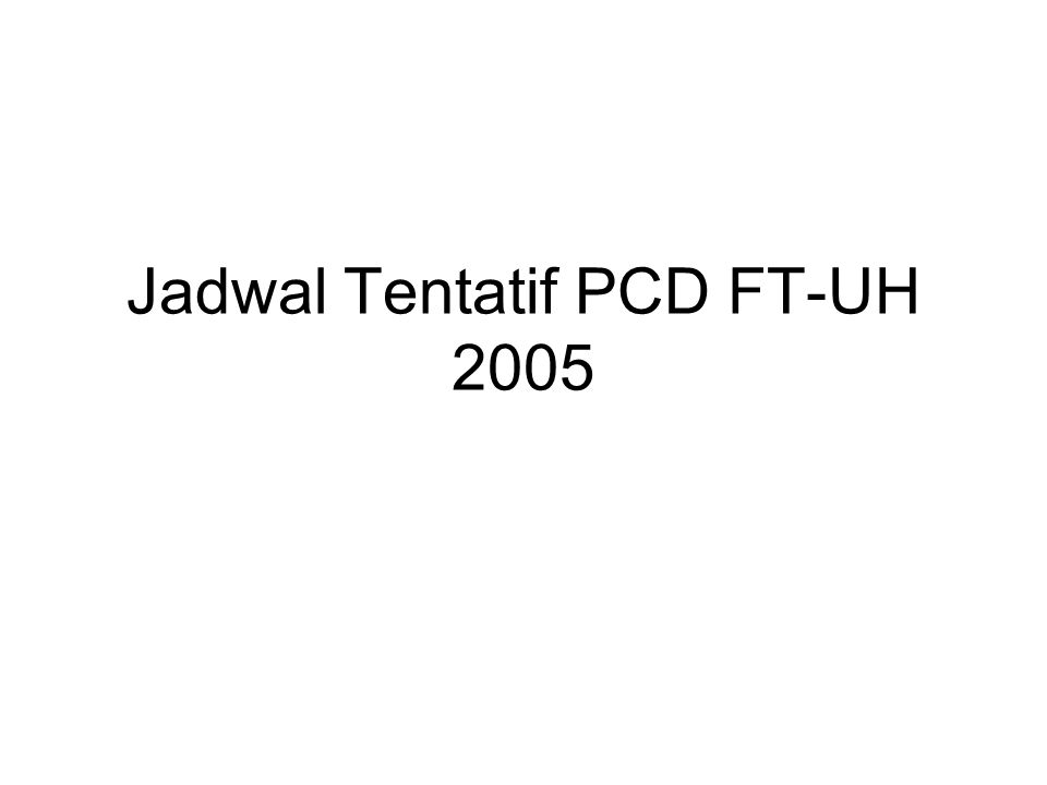 Jadwal Tentatif PCD FT-UH 2005