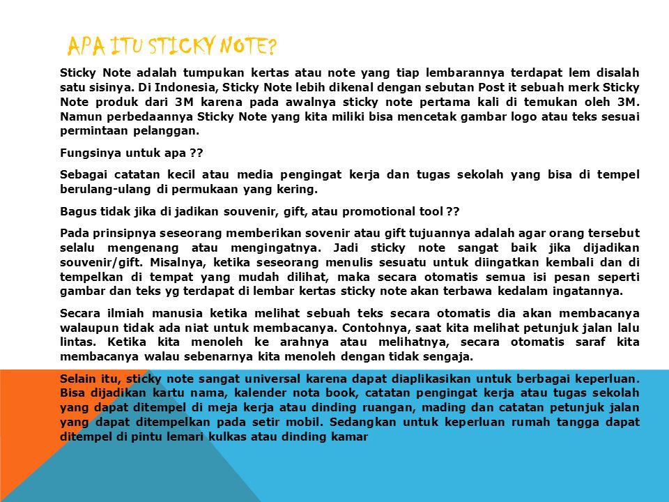 APA ITU STICKY NOTE? Sticky Note adalah tumpukan kertas atau note yang tiap lembarannya terdapat lem disalah satu sisinya. Di Indonesia, Sticky Note l