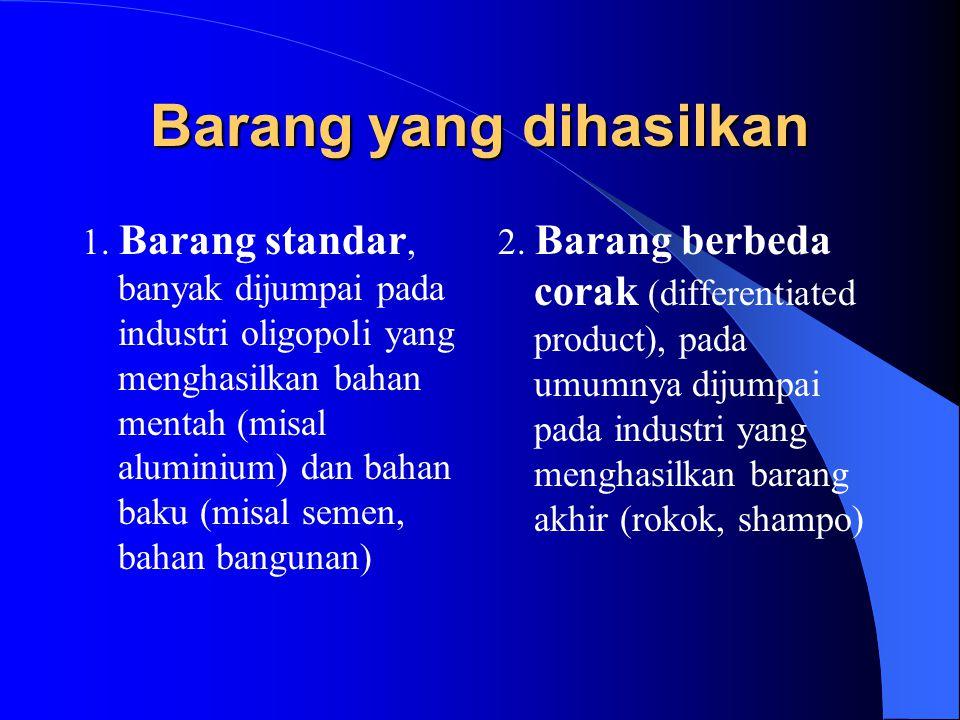 Barang yang dihasilkan 1. Barang standar, banyak dijumpai pada industri oligopoli yang menghasilkan bahan mentah (misal aluminium) dan bahan baku (mis