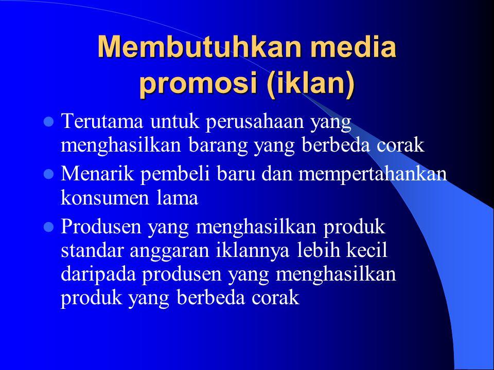 Membutuhkan media promosi (iklan) Terutama untuk perusahaan yang menghasilkan barang yang berbeda corak Menarik pembeli baru dan mempertahankan konsum