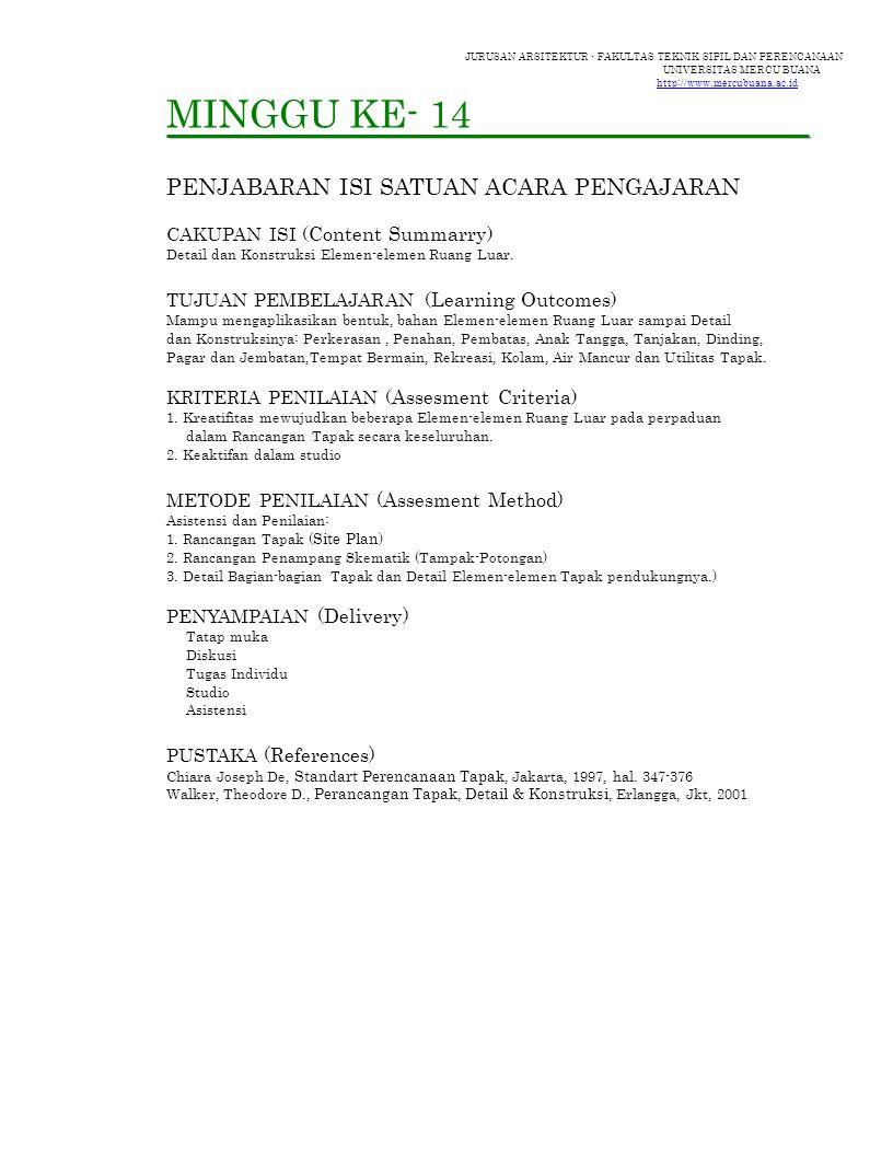 JURUSAN ARSITEKTUR - FAKULTAS TEKNIK SIPIL DAN PERENCANAAN UNIVERSITAS MERCU BUANA http://www.mercubuana.ac.id MINGGU KE- 14 PENJABARAN ISI SATUAN ACARA PENGAJARAN CAKUPAN ISI ( Content Summarry ) Detail dan Konstruksi Elemen-elemen Ruang Luar.