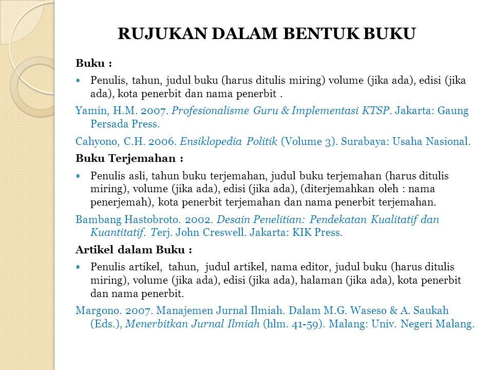 Buku : Penulis, tahun, judul buku (harus ditulis miring) volume (jika ada), edisi (jika ada), kota penerbit dan nama penerbit. Yamin, H.M. 2007. Profe