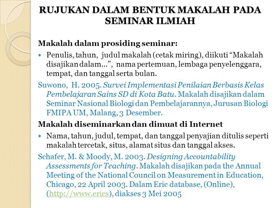 """RUJUKAN DALAM BENTUK MAKALAH PADA SEMINAR ILMIAH Makalah dalam prosiding seminar: Penulis, tahun, judul makalah (cetak miring), diikuti """"Makalah disaj"""