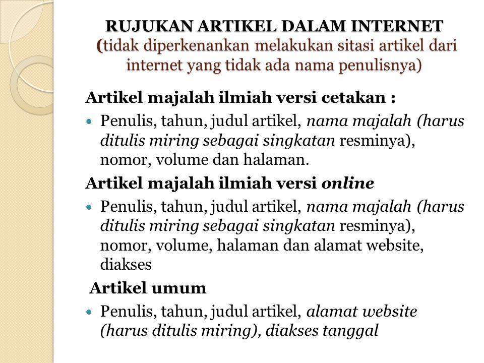 RUJUKAN ARTIKEL DALAM INTERNET (tidak diperkenankan melakukan sitasi artikel dari internet yang tidak ada nama penulisnya) Artikel majalah ilmiah vers