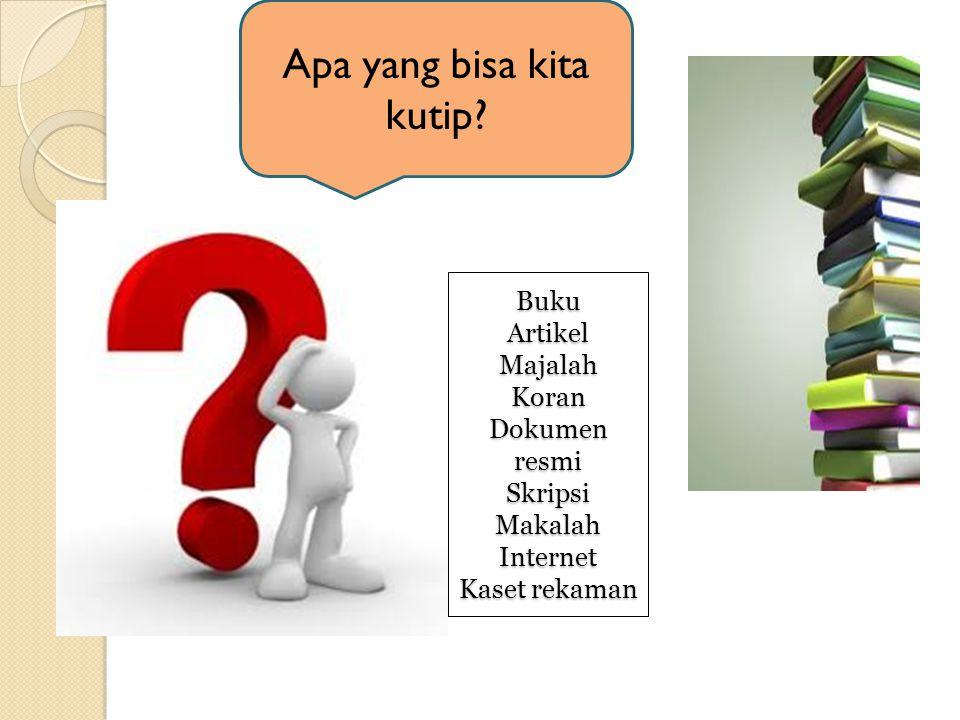 Buku Artikel Majalah Koran Dokumen resmi Skripsi Makalah Internet Kaset rekaman Apa yang bisa kita kutip?