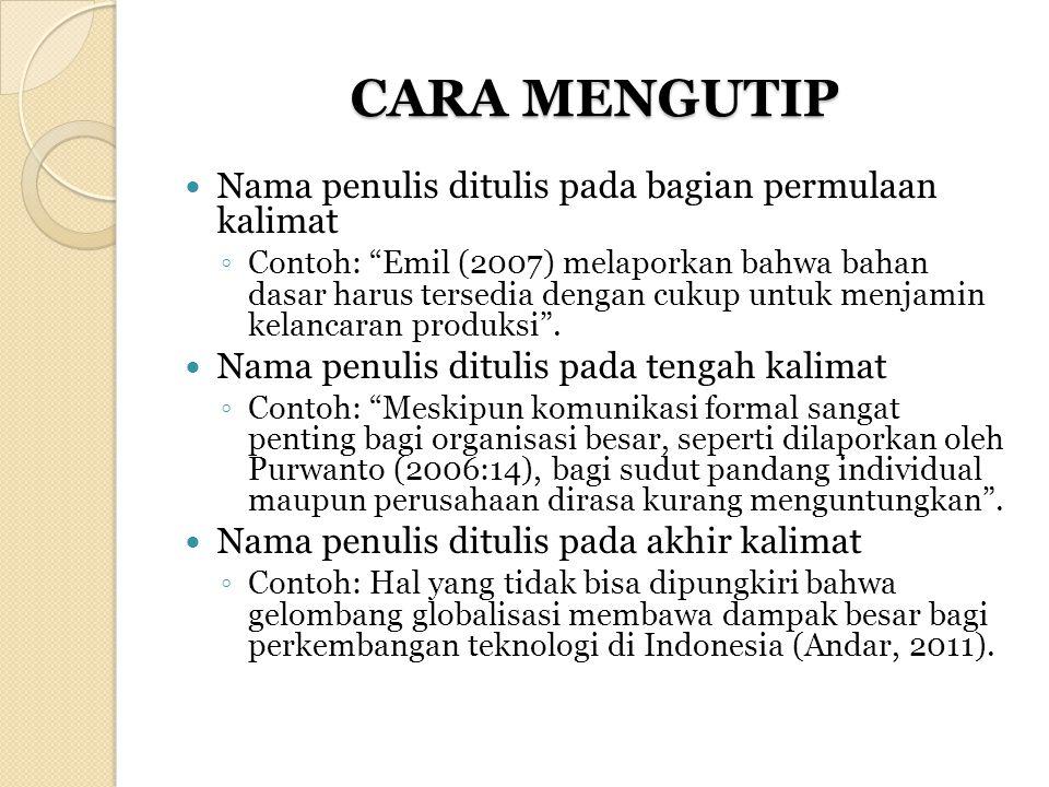 """CARA MENGUTIP Nama penulis ditulis pada bagian permulaan kalimat ◦ Contoh: """"Emil (2007) melaporkan bahwa bahan dasar harus tersedia dengan cukup untuk"""