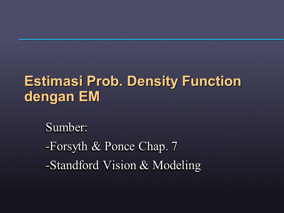 Estimasi Prob. Density Function dengan EM Sumber: -Forsyth & Ponce Chap.