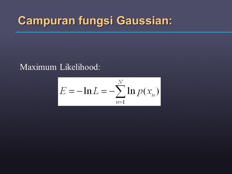 Campuran fungsi Gaussian: Maximum Likelihood: