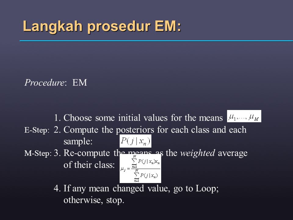 Langkah prosedur EM: Procedure: EM 1. Choose some initial values for the means E-Step: 2.