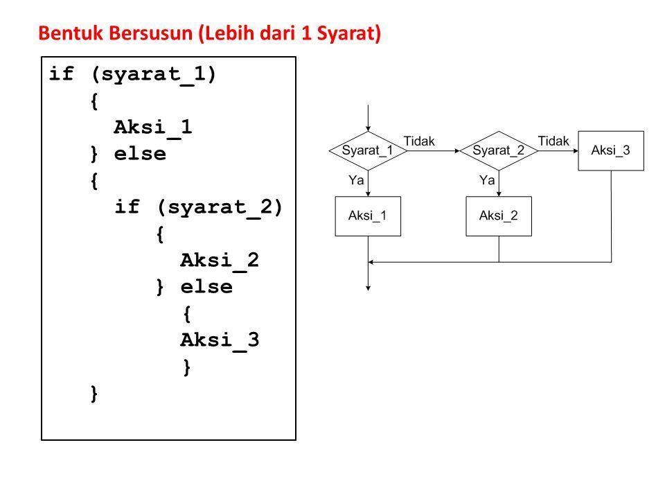 Bentuk Bersusun (Lebih dari 1 Syarat) if (syarat_1) { Aksi_1 } else { if (syarat_2) { Aksi_2 } else { Aksi_3 }