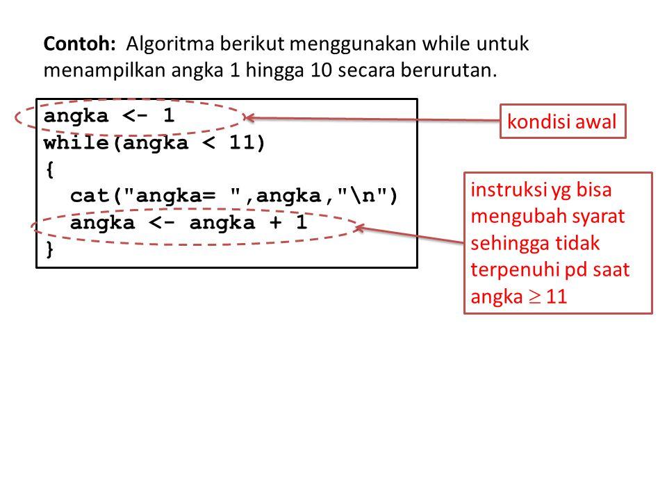 Loop Menggunakan while () Perintah R while (syarat) { Perintah-perintah R } Contoh: Hitung jumlah dari bilangan 1,2,3,… sampai jumlahnya > 1000 n <- 1 jumlah <- 0 while (jumlah <= 1000) { jumlah <- jumlah + n n <- n + 1 } Banyaknya pengulangan tidak diketahuiDiulang selagi masih terpenuhinya syarat