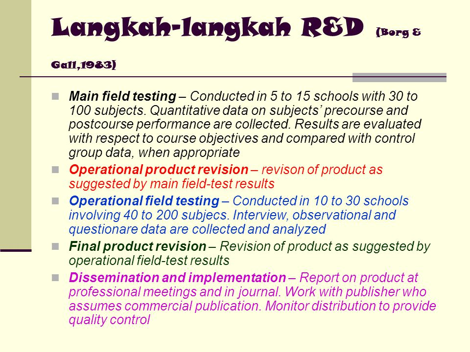 Langkah-langkah R&D (Borg & Gall,1983) Research and information collecting – includes review of literature, classroom observations, and preparation of