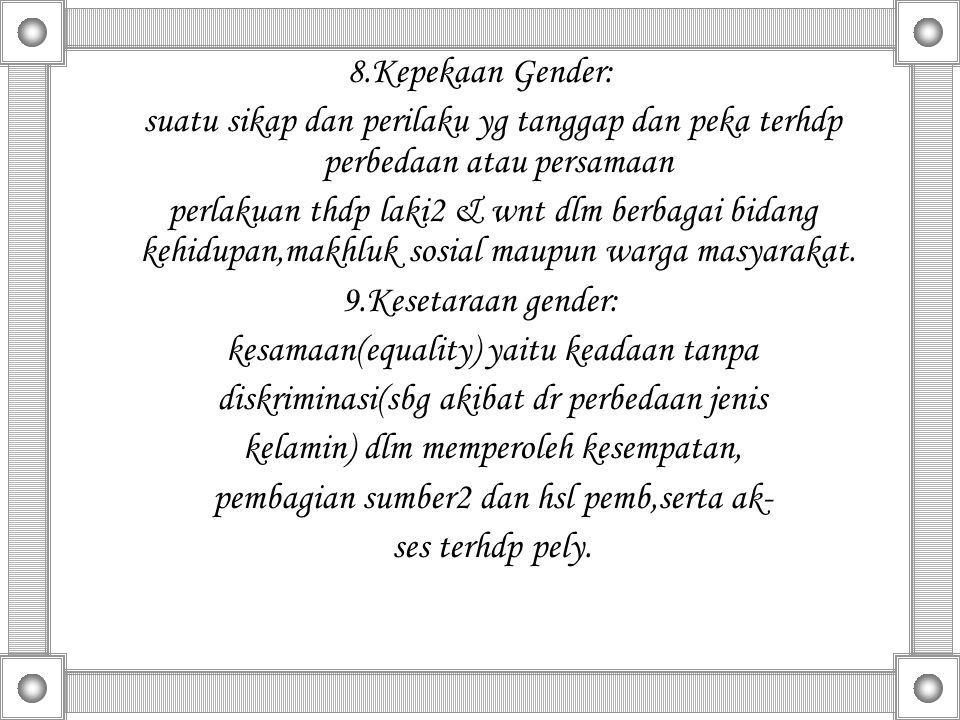 18 10.Keadilan Gender: Gambaran keseimbangan yg adil (fairness) dlm pembagian beban tng- jwb dan manfaat antara laki2 &wnt.