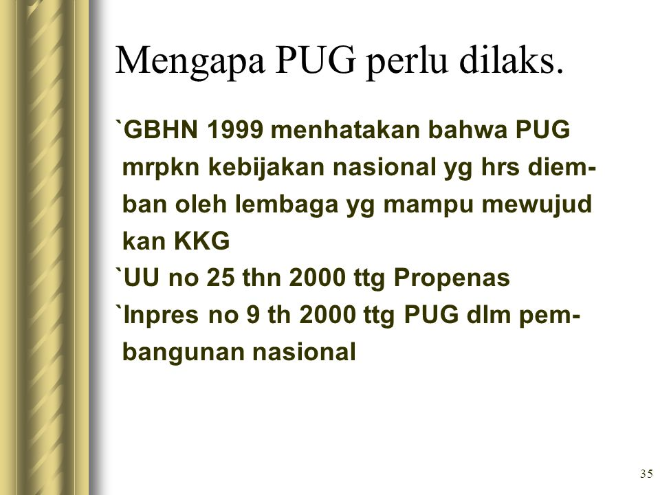 36 Manfaat melaksanakan PUG 1.Memperoleh akses yg sama laki2 & wnt pd sumber daya pembangunan.