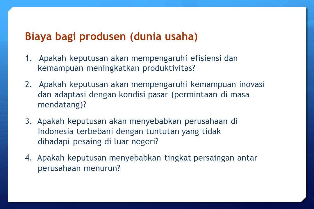 Biaya bagi produsen (dunia usaha) 1.Apakah keputusan akan mempengaruhi efisiensi dan kemampuan meningkatkan produktivitas? 2.Apakah keputusan akan mem