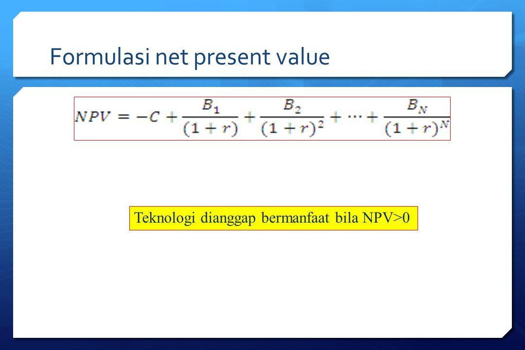 Formulasi net present value Teknologi dianggap bermanfaat bila NPV>0