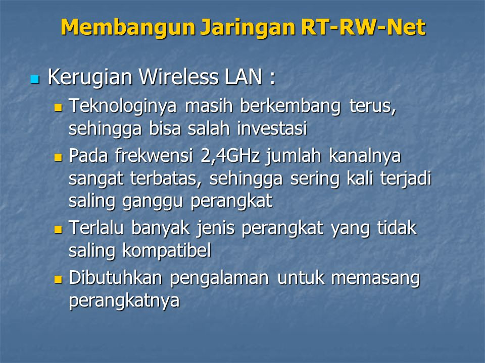 Kerugian Wireless LAN : Kerugian Wireless LAN : Teknologinya masih berkembang terus, sehingga bisa salah investasi Teknologinya masih berkembang terus