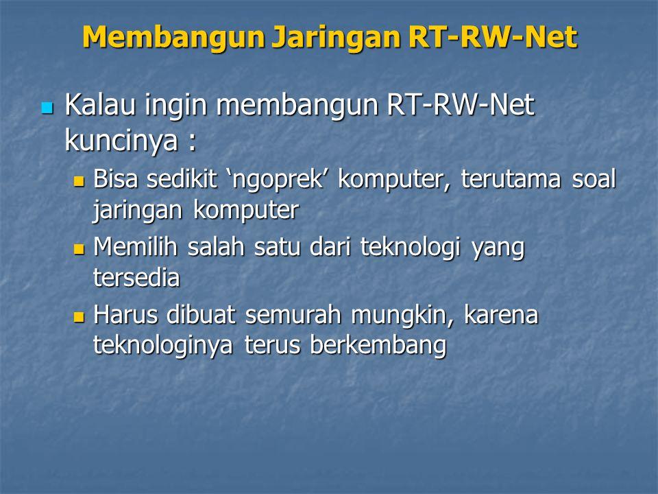 Membangun Jaringan RT-RW-Net Kalau ingin membangun RT-RW-Net kuncinya : Kalau ingin membangun RT-RW-Net kuncinya : Bisa sedikit 'ngoprek' komputer, te