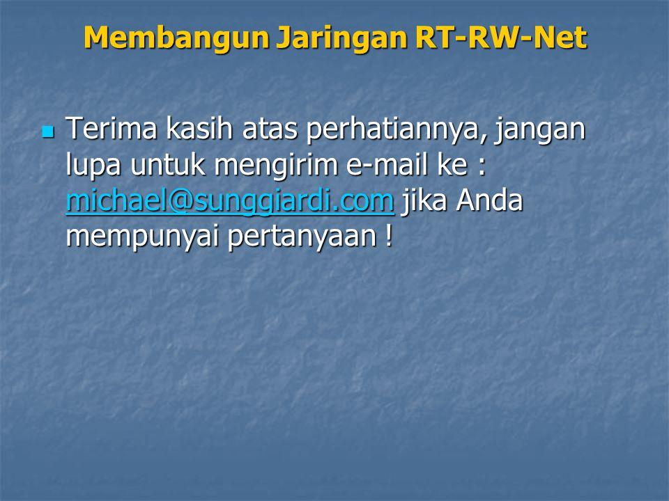 Membangun Jaringan RT-RW-Net Terima kasih atas perhatiannya, jangan lupa untuk mengirim e-mail ke : michael@sunggiardi.com jika Anda mempunyai pertanyaan .