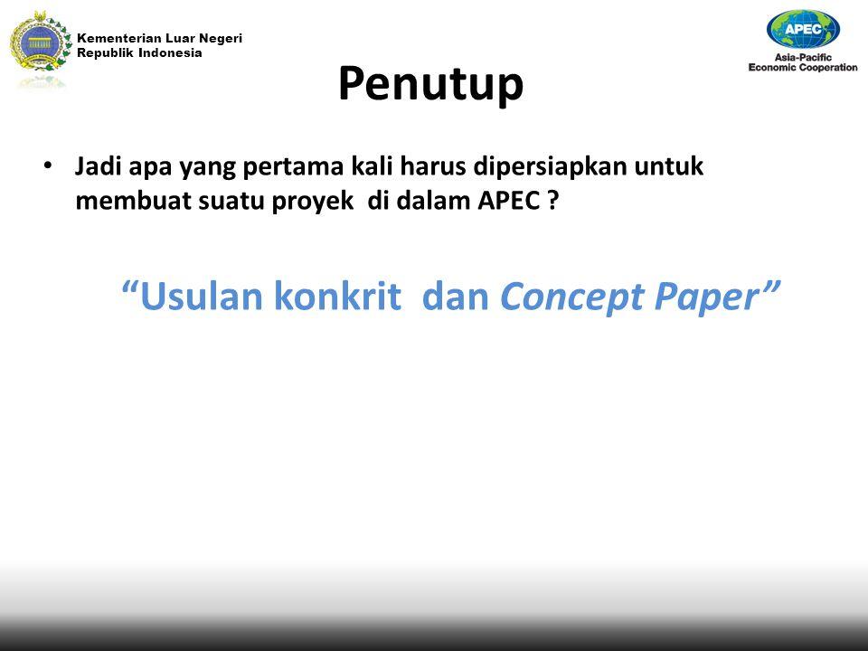 """Kementerian Luar Negeri Republik Indonesia Penutup Jadi apa yang pertama kali harus dipersiapkan untuk membuat suatu proyek di dalam APEC ? """"Usulan ko"""