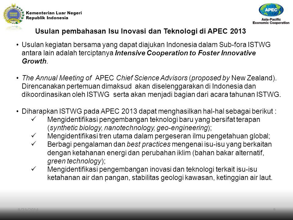 Kementerian Luar Negeri Republik Indonesia 8/23/20148 Usulan pembahasan Isu Inovasi dan Teknologi di APEC 2013 Usulan kegiatan bersama yang dapat diaj