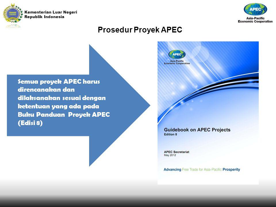 Kementerian Luar Negeri Republik Indonesia Prosedur Proyek APEC Semua proyek APEC harus direncanakan dan dilaksanakan sesuai dengan ketentuan yang ada