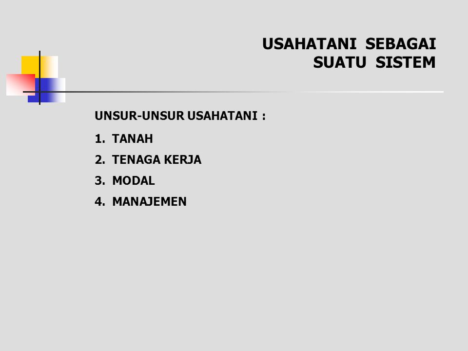 KOMERSIALISASI USAHATANI : 1.SUBSISTEN 2.SEMIKOMERSIAL 3.KOMERSIAL I STATIS II TRANSISI III DINAMIS 100 % 0 % SUBSISTEN KOMERSIAL SUBSISTEN USAHATANI INDONESIA