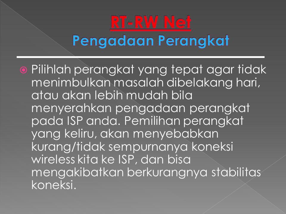  Pilihlah perangkat yang tepat agar tidak menimbulkan masalah dibelakang hari, atau akan lebih mudah bila menyerahkan pengadaan perangkat pada ISP an