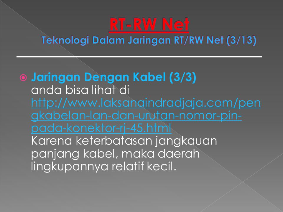  Jaringan Dengan Kabel (3/3) anda bisa lihat di http://www.laksanaindradjaja.com/pen gkabelan-lan-dan-urutan-nomor-pin- pada-konektor-rj-45.html Kare