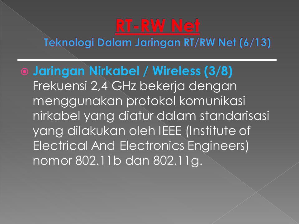  Jaringan Nirkabel / Wireless (3/8) Frekuensi 2,4 GHz bekerja dengan menggunakan protokol komunikasi nirkabel yang diatur dalam standarisasi yang dil