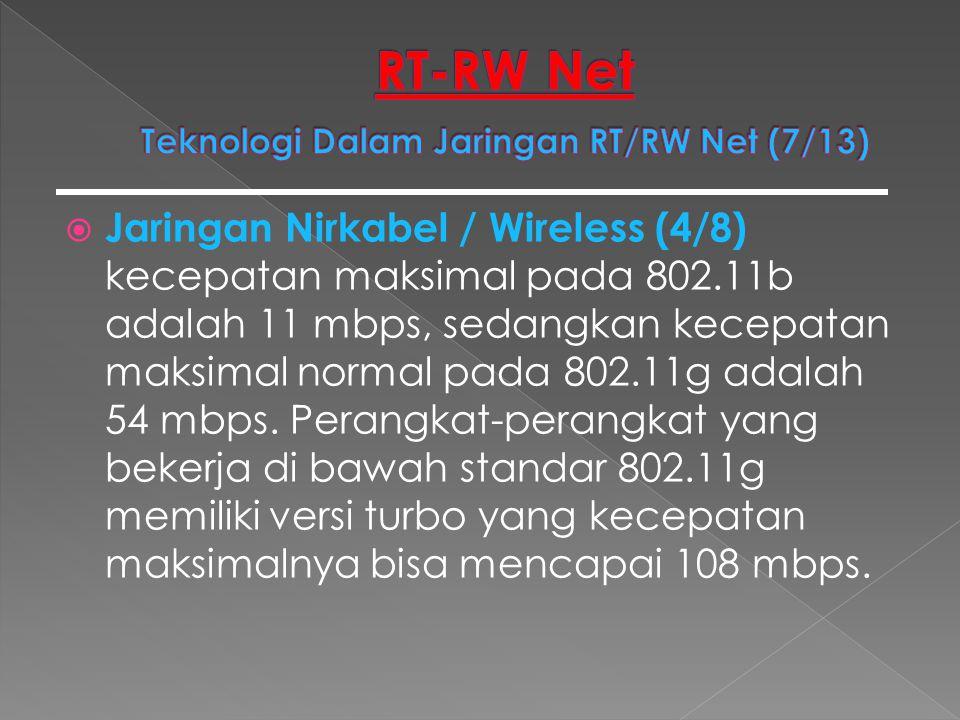  Jaringan Nirkabel / Wireless (4/8) kecepatan maksimal pada 802.11b adalah 11 mbps, sedangkan kecepatan maksimal normal pada 802.11g adalah 54 mbps.