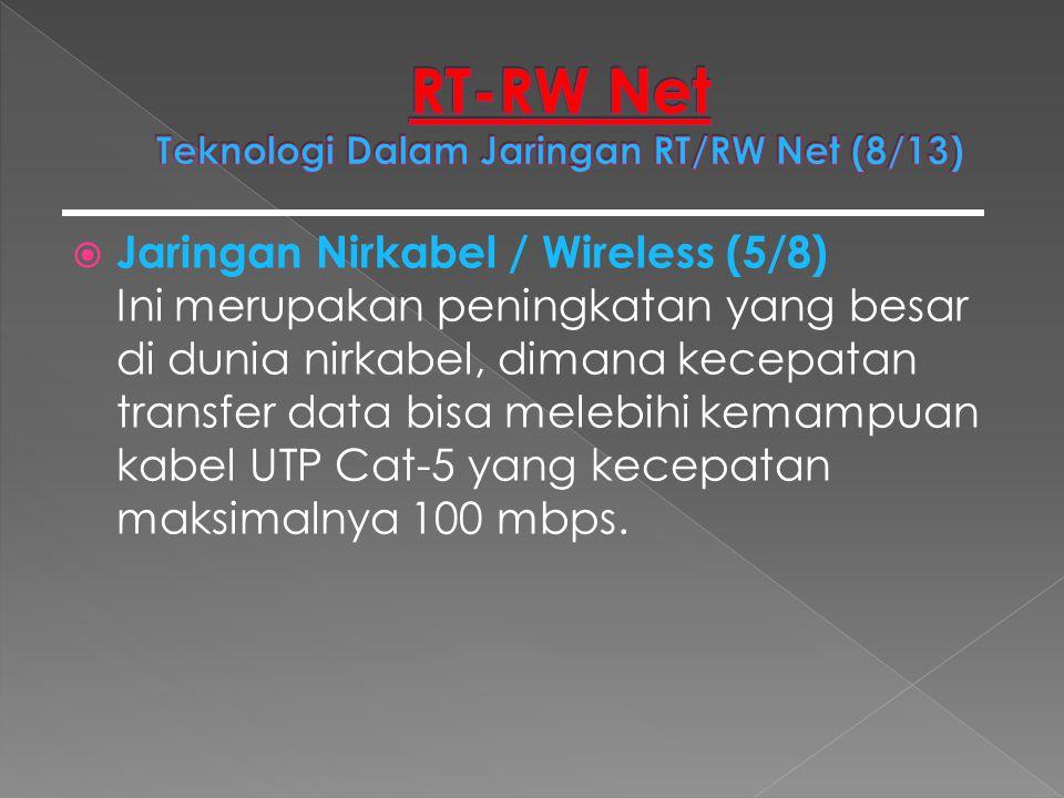  Jaringan Nirkabel / Wireless (5/8) Ini merupakan peningkatan yang besar di dunia nirkabel, dimana kecepatan transfer data bisa melebihi kemampuan ka
