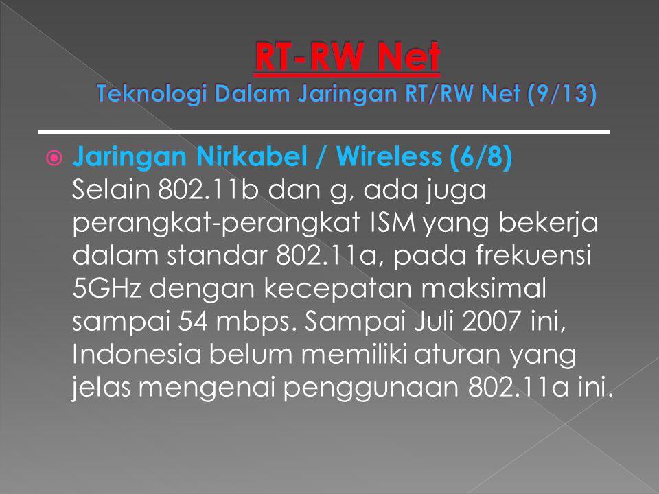  Jaringan Nirkabel / Wireless (6/8) Selain 802.11b dan g, ada juga perangkat-perangkat ISM yang bekerja dalam standar 802.11a, pada frekuensi 5GHz de