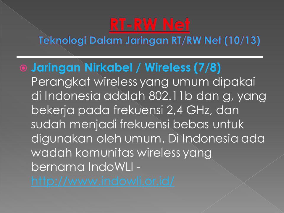  Jaringan Nirkabel / Wireless (7/8) Perangkat wireless yang umum dipakai di Indonesia adalah 802.11b dan g, yang bekerja pada frekuensi 2,4 GHz, dan