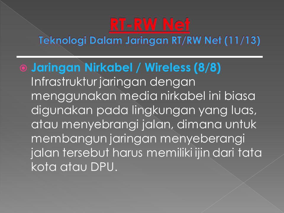  Jaringan Nirkabel / Wireless (8/8) Infrastruktur jaringan dengan menggunakan media nirkabel ini biasa digunakan pada lingkungan yang luas, atau meny