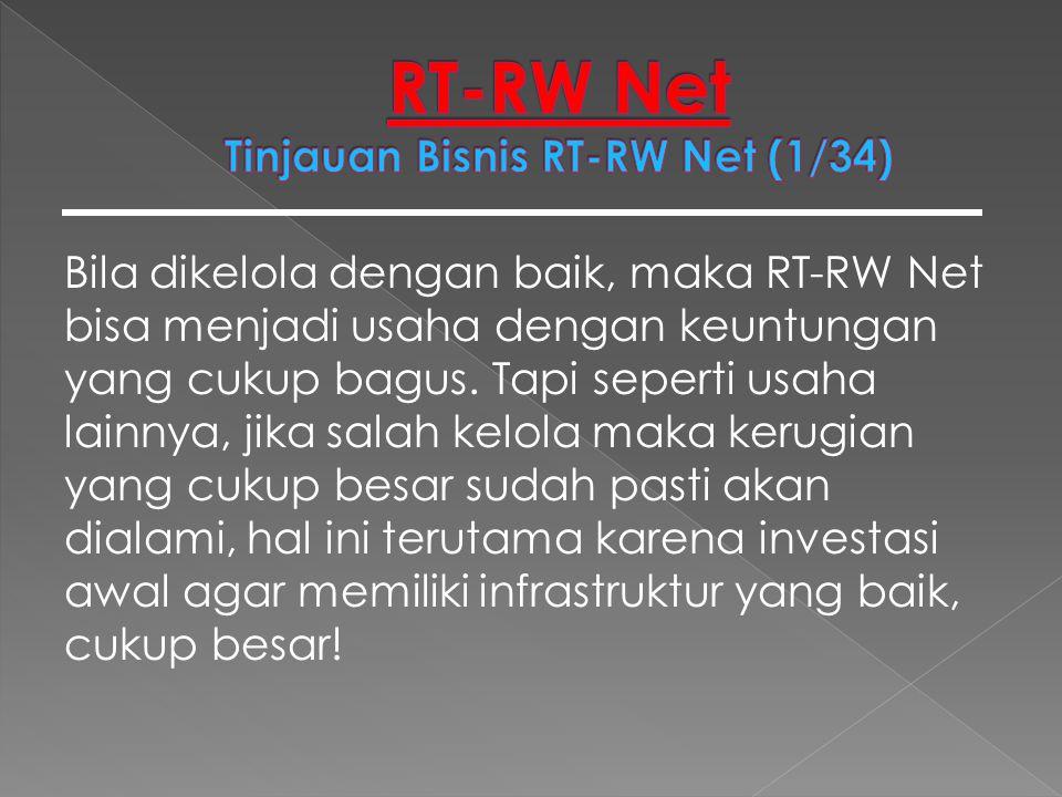 Bila dikelola dengan baik, maka RT-RW Net bisa menjadi usaha dengan keuntungan yang cukup bagus. Tapi seperti usaha lainnya, jika salah kelola maka ke