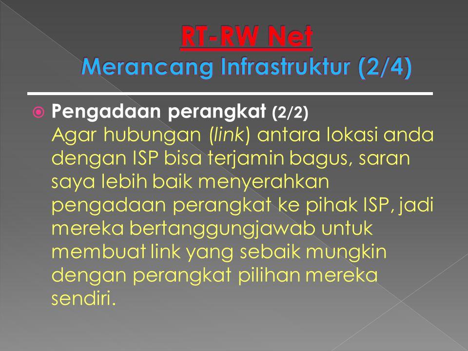 Pengadaan perangkat (2/2) Agar hubungan (link) antara lokasi anda dengan ISP bisa terjamin bagus, saran saya lebih baik menyerahkan pengadaan perang